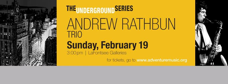 Andrew Rathbun Trio, with Robert Hurst and Keith Hall – Sunday 2/19 3pm